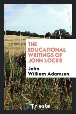 The Educational Writings of John Locke by John William Adamson image