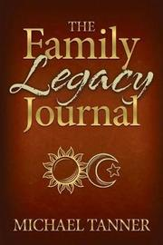 The Family Legacy Journal by Michael Tanner image