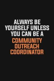 Always Be Yourself Unless You Can Be A Community Outreach Coordinator by Camila Cooper image