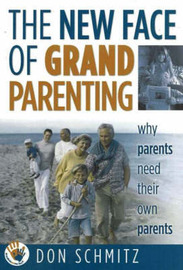 The New Face of Grandparenting: Why Parents Need Their Own Parents by Don Schmitz image