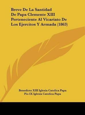 Breve de La Santidad de Papa Clemente XIII Perteneciente Al Vicariato de Los Ejercitos y Armada (1863) by Benedicto XIII Iglesia Catolica Papa