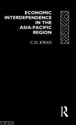 Economic Interdependence in the Asia-Pacific Region by C.H. Kwan image