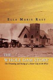 The Whole Dam Story by Ella Marie Rast