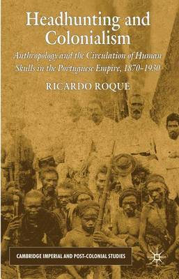 Headhunting and Colonialism by Ricardo Roque