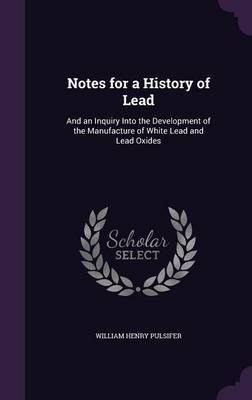 Notes for a History of Lead by William Henry Pulsifer image