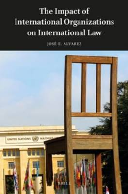 The Impact of International Organizations on International Law by Jose E. Alvarez image
