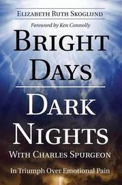 Bright Days Dark Nights with Charles Spurgeon by Elizabeth Ruth Skoglund
