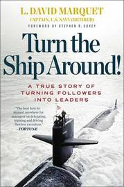 Turn the Ship Around: A True Story of Building Leaders by Breaking the Rules by L David Marquet