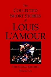 The Collected Short Stories Of Louis L'amour, Volume 6 by Louis L'Amour