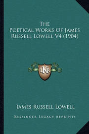 The Poetical Works of James Russell Lowell V4 (1904) by James Russell Lowell
