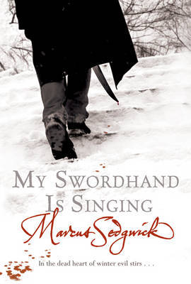 My Swordhand is Singing by Marcus Sedgwick image