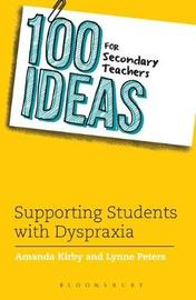 100 Ideas for Secondary Teachers: Supporting Students with Dyspraxia by Amanda Kirby