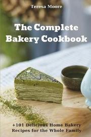 The Complete Bakery Cookbook by Teresa Moore
