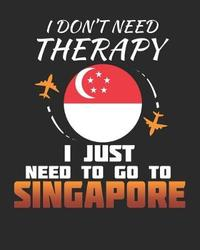 I Don't Need Therapy I Just Need To Go To Singapore by Maximus Designs image