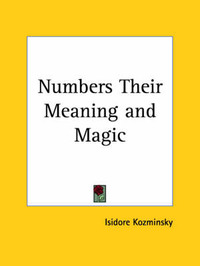 Numbers Their Meaning and Magic (1912) by Isidore Kozminsky
