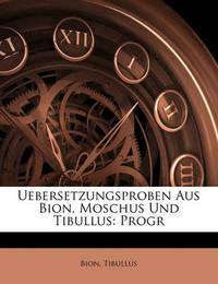 Uebersetzungsproben Aus Bion, Moschus Und Tibullus: Progr by . Bion
