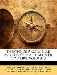 Thatre de P. Corneille: Avec Les Commentaires de Voltaire, Volume 3 by Jean Racine