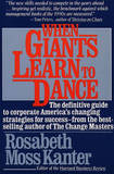 When Giants Learn to Dance by Rosabeth Moss Kanter