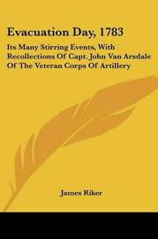 Evacuation Day, 1783: Its Many Stirring Events, with Recollections of Capt. John Van Arsdale of the Veteran Corps of Artillery by James Riker image