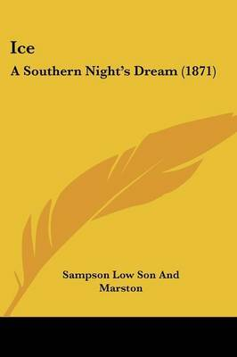 Ice: A Southern Night's Dream (1871) by Sampson Low Son and Marston image