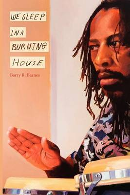 We Sleep in a Burning House by Barry Barnes