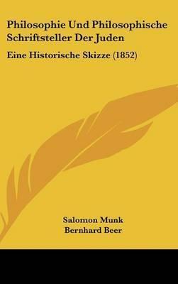 Philosophie Und Philosophische Schriftsteller Der Juden: Eine Historische Skizze (1852) by Bernhard Beer