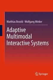Adaptive Multimodal Interactive Systems by Matthias Bezold