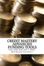 Credit Mastery Advanced Funding Tools: Sing Vod, Pof, Ucc-1, Ppm's, CD & Banking Instruments by Iron Dane Richards image