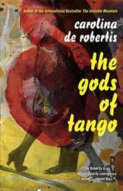 The Gods Of Tango by Carolina De Robertis