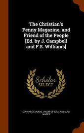 The Christian's Penny Magazine, and Friend of the People [Ed. by J. Campbell and F.S. Williams] image