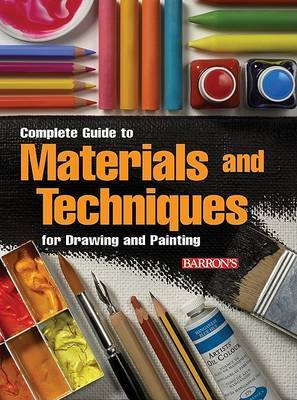 Complete Guide to Materials and Techniques for Drawing and Painting by David Sanmiguel