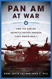 Pan Am at War by Mark Cotta Vaz