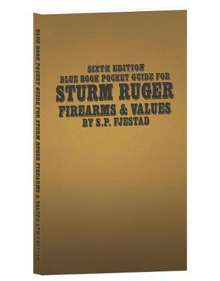 Sixth Edition Blue Book Pocket Guide for Sturm Ruger Firearms and Values by S P Fjestad
