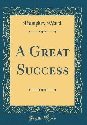 A Great Success (Classic Reprint) by Humphry Ward