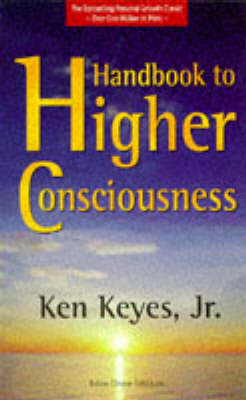 Handbook to Higher Consciousness by Ken Keyes