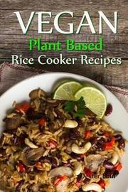 Vegan Plant Based Rice Cooker Recipes by Dexter Poin