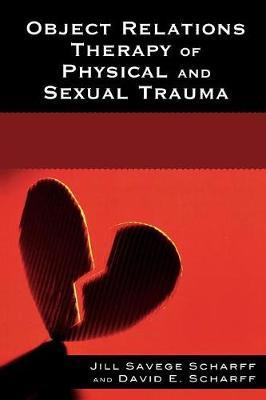 Object Relations Therapy of Physical and Sexual Trauma by Jill Savege Scharff image