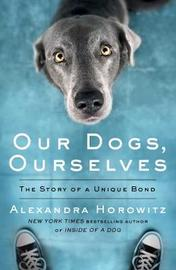 Our Dogs, Ourselves by Alexandra Horowitz image