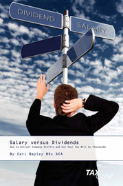 Salary Versus Dividends: How to Extract Company Profits and Cut Your Tax Bill by Thousands by Carl Bayley image