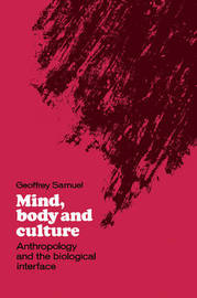 Mind, Body and Culture by Geoffrey Samuel