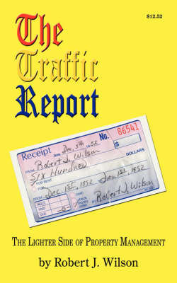 The Traffic Report: The Lighter Side of Property Management by Robert J. Wilson