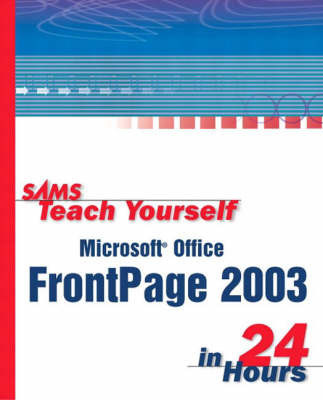 Sams Teach Yourself Microsoft Office FrontPage 2003 in 24 Hours by Rogers Cadenhead