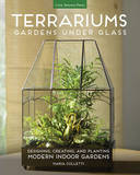 Terrariums - Gardens Under Glass by Maria Colletti