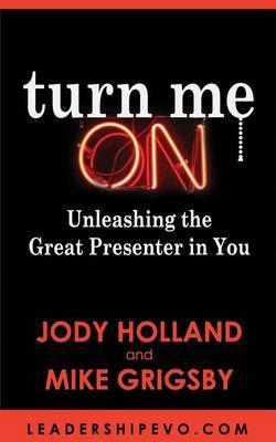 Turn Me on by MR Jody N Holland