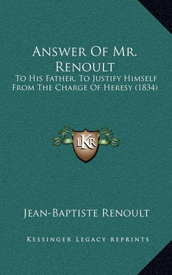 Answer of Mr. Renoult: To His Father, to Justify Himself from the Charge of Heresy (1834) by Jean Baptiste Renoult image