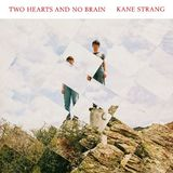 Two Hearts and No Brain by Kane Strang