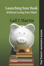 Launching Your Books Without Losing Your Mind by Gail Z Martin image