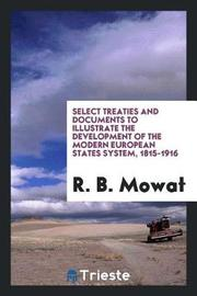 Select Treaties and Documents to Illustrate the Development of the Modern European States System, 1815-1916 by R.B. Mowat image