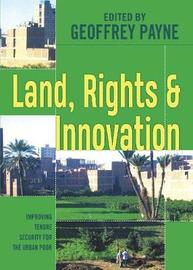 Land, Rights and Innovation by Geoffrey Payne