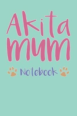 Akita Mum Composition Notebook of Dog Mum Journal by Franklin V